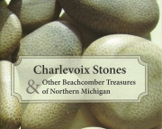 Charlevoix Stones & Other Beachcomber Treasures of Northern Michigan